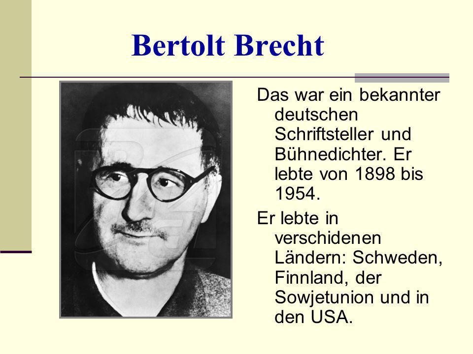 Bertolt Brecht Das war ein bekannter deutschen Schriftsteller und Bühnedichter. Er lebte von 1898 bis 1954.