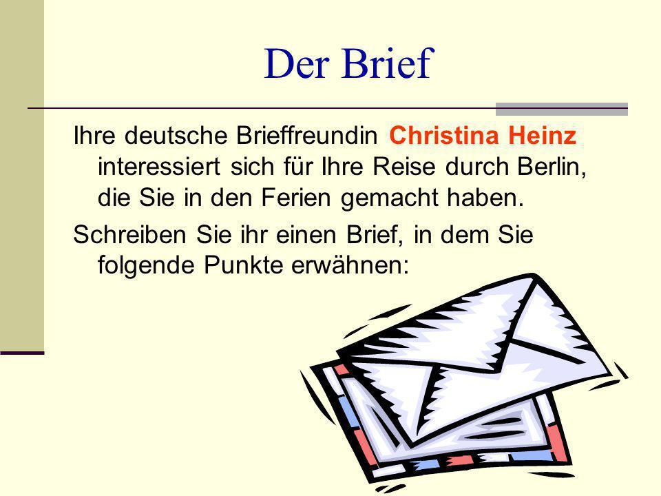 Der Brief Ihre deutsche Brieffreundin Christina Heinz interessiert sich für Ihre Reise durch Berlin, die Sie in den Ferien gemacht haben.