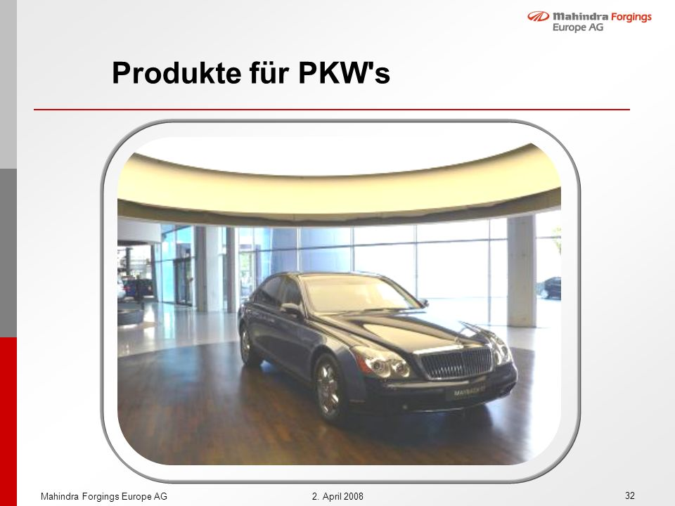 Produkte für PKW s Mahindra Forgings Europe AG 2. April 2008