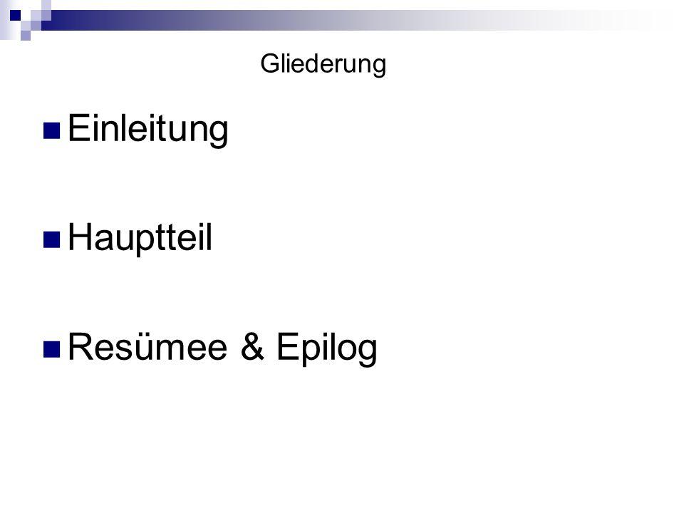 Gliederung Einleitung Hauptteil Resümee & Epilog