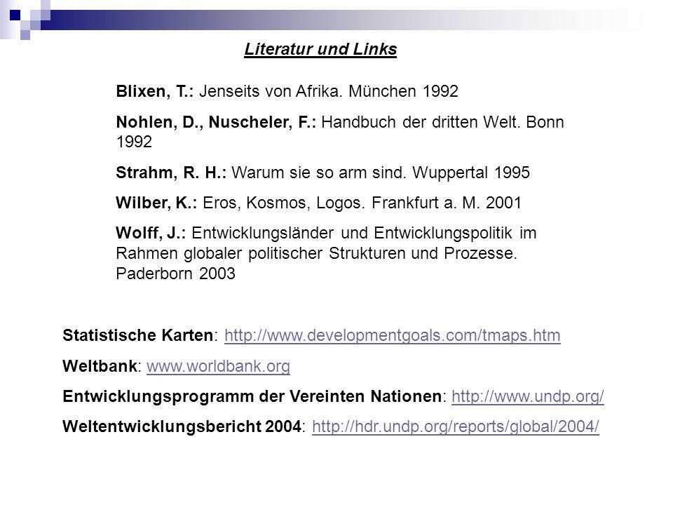Literatur und Links Blixen, T.: Jenseits von Afrika. München 1992. Nohlen, D., Nuscheler, F.: Handbuch der dritten Welt. Bonn 1992.