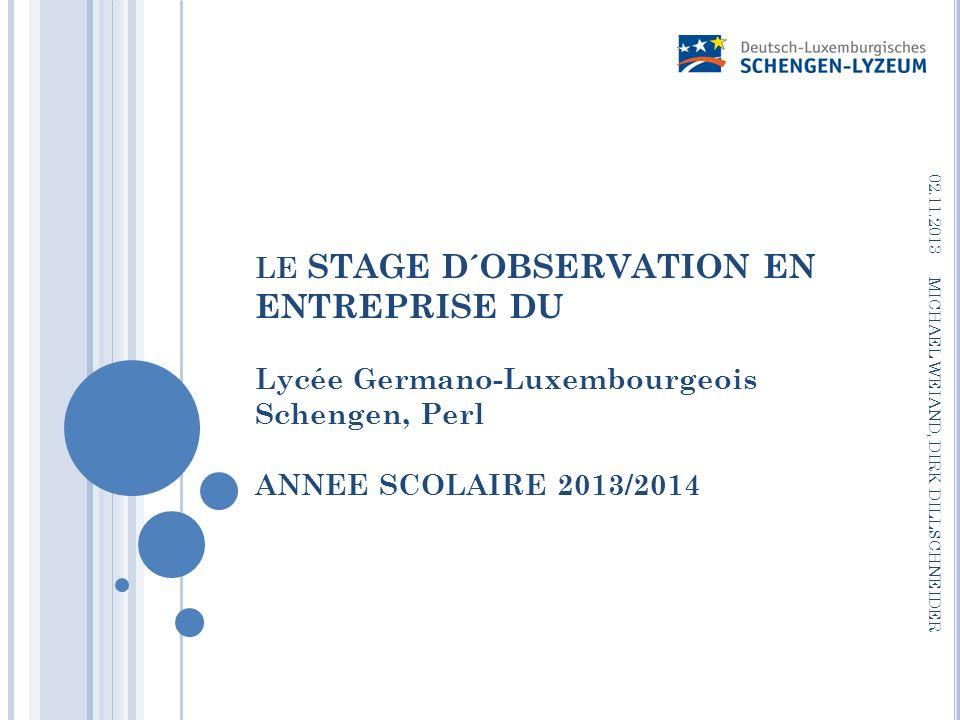 21.03.2017 LE STAGE D´OBSERVATION EN ENTREPRISE DU Lycée Germano-Luxembourgeois Schengen, Perl ANNEE SCOLAIRE 2013/2014.