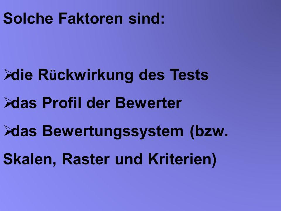 Solche Faktoren sind:die Rückwirkung des Tests.das Profil der Bewerter.