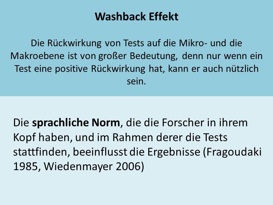 Washback Effekt Die Rückwirkung von Tests auf die Mikro- und die Makroebene ist von großer Bedeutung, denn nur wenn ein Test eine positive Rückwirkung hat, kann er auch nützlich sein.