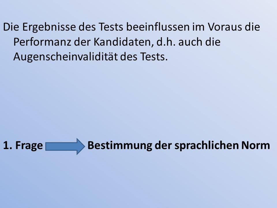 Die Ergebnisse des Tests beeinflussen im Voraus die Performanz der Kandidaten, d.h.