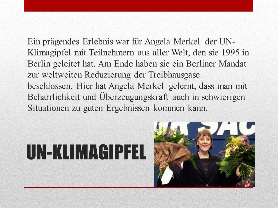 Ein prägendes Erlebnis war für Angela Merkel der UN-Klimagipfel mit Teilnehmern aus aller Welt, den sie 1995 in Berlin geleitet hat. Am Ende haben sie ein Berliner Mandat zur weltweiten Reduzierung der Treibhausgase beschlossen. Hier hat Angela Merkel gelernt, dass man mit Beharrlichkeit und Überzeugungskraft auch in schwierigen Situationen zu guten Ergebnissen kommen kann.