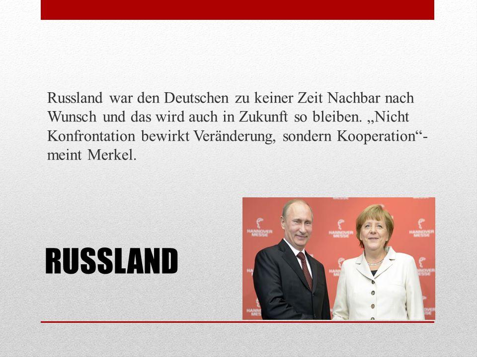 """Russland war den Deutschen zu keiner Zeit Nachbar nach Wunsch und das wird auch in Zukunft so bleiben. """"Nicht Konfrontation bewirkt Veränderung, sondern Kooperation - meint Merkel."""