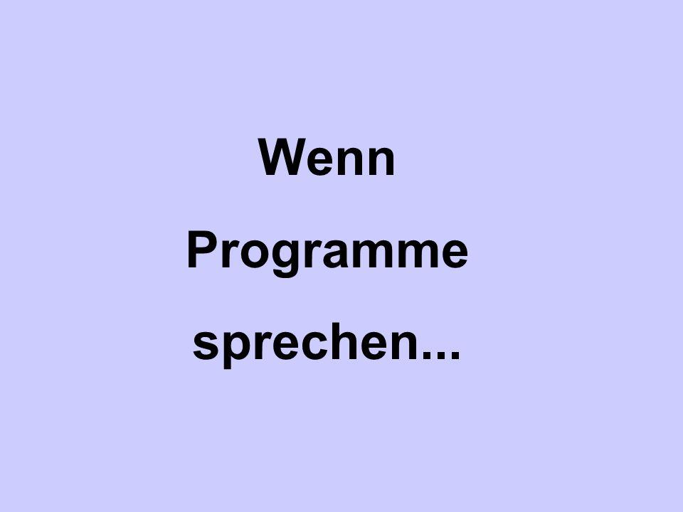 Wenn Programme sprechen...