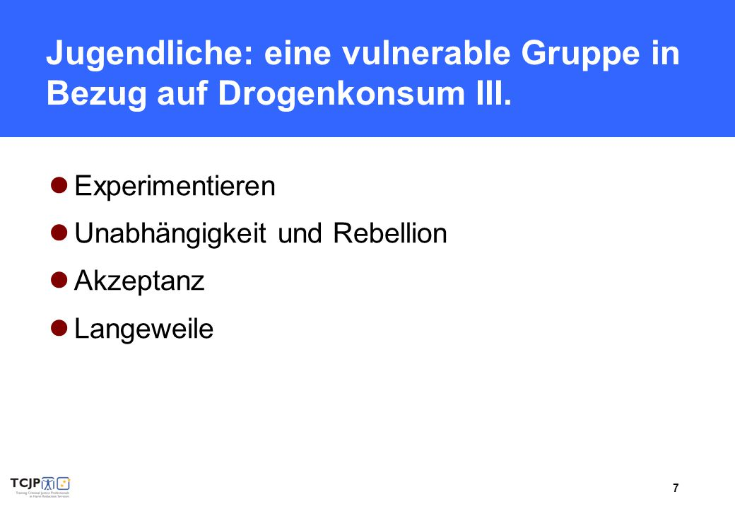 Jugendliche: eine vulnerable Gruppe in Bezug auf Drogenkonsum III.