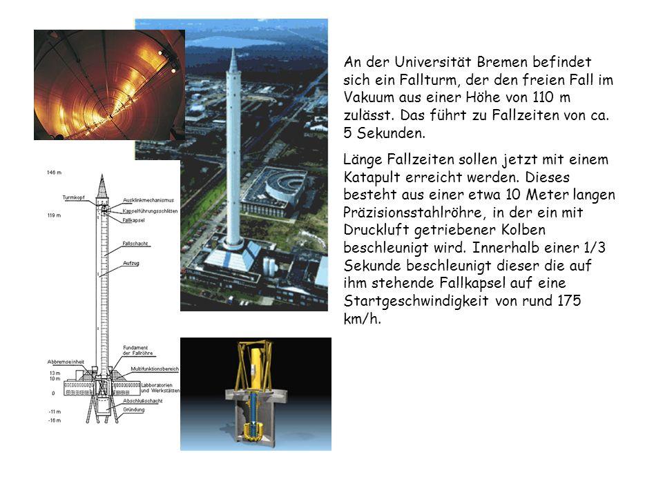 An der Universität Bremen befindet sich ein Fallturm, der den freien Fall im Vakuum aus einer Höhe von 110 m zulässt. Das führt zu Fallzeiten von ca. 5 Sekunden.