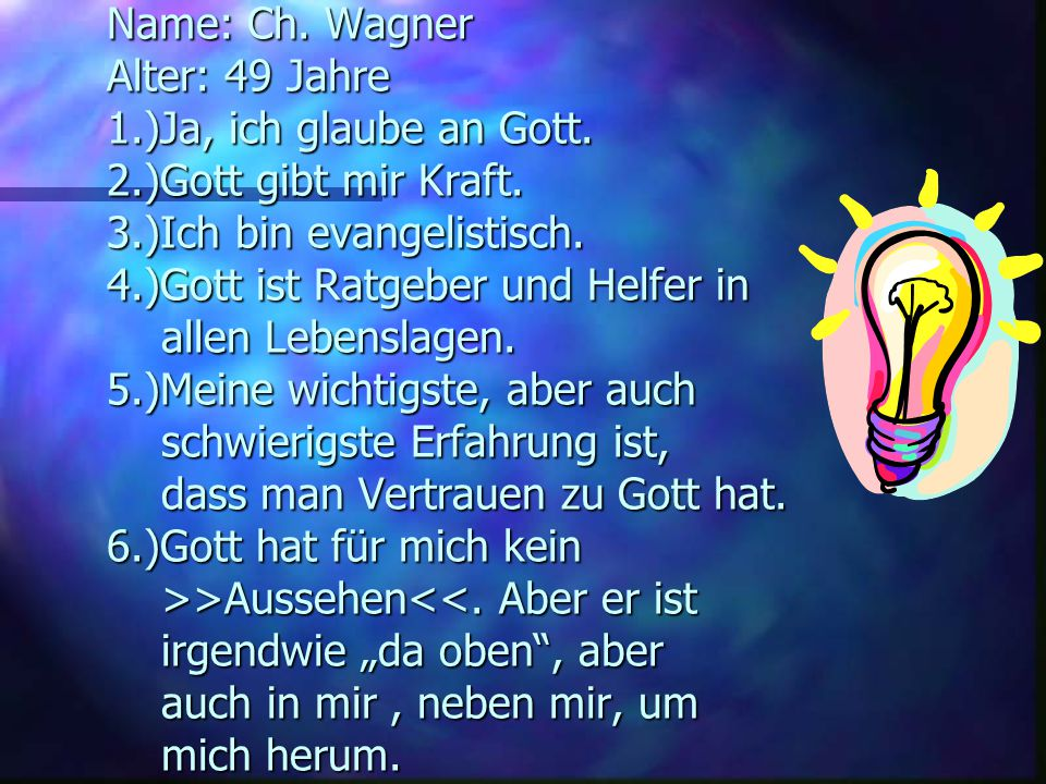 Antworten zu den Fragen: Name: Ch. Wagner Alter: 49 Jahre 1