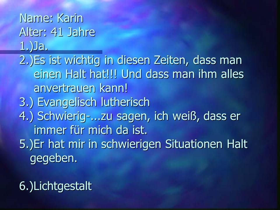 Name: Karin Alter: 41 Jahre 1. )Ja. 2