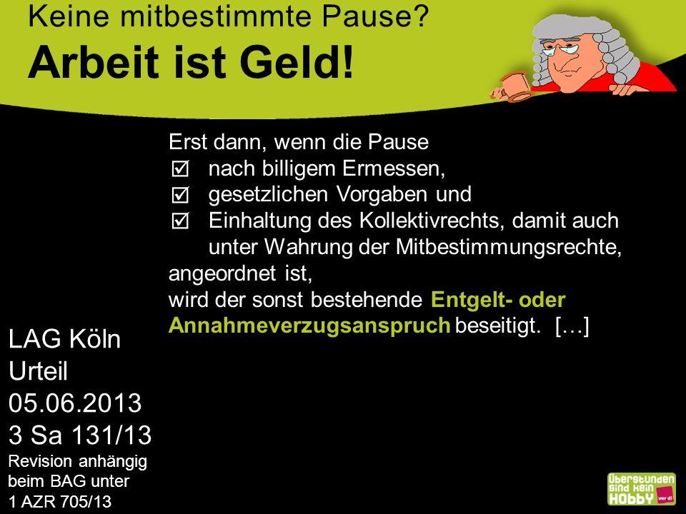 Arbeit ist Geld! Keine mitbestimmte Pause LAG Köln Urteil 05.06.2013