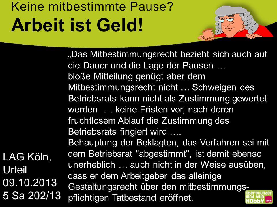 Arbeit ist Geld! Keine mitbestimmte Pause LAG Köln, Urteil 09.10.2013