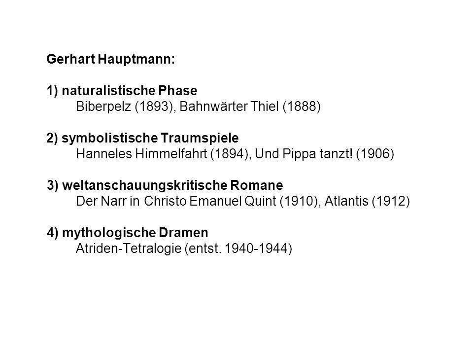 Gerhart Hauptmann: 1) naturalistische Phase. Biberpelz (1893), Bahnwärter Thiel (1888) 2) symbolistische Traumspiele.