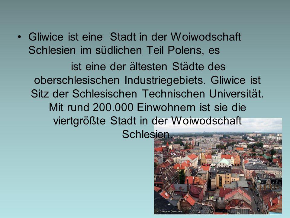 Gliwice ist eine Stadt in der Woiwodschaft Schlesien im südlichen Teil Polens, es