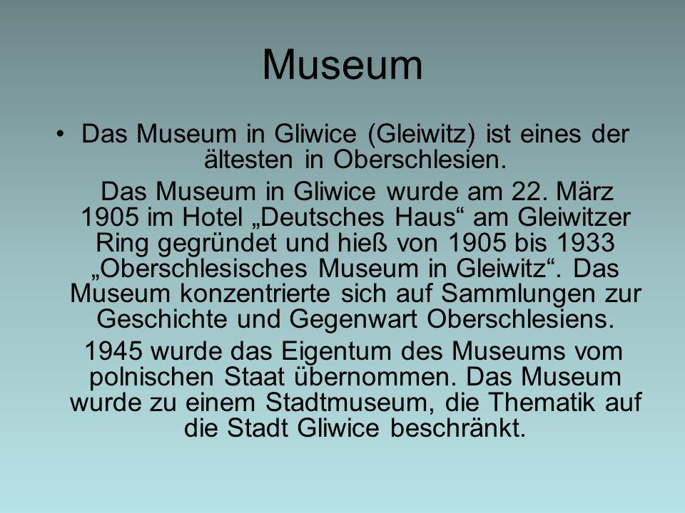 Museum Das Museum in Gliwice (Gleiwitz) ist eines der ältesten in Oberschlesien.
