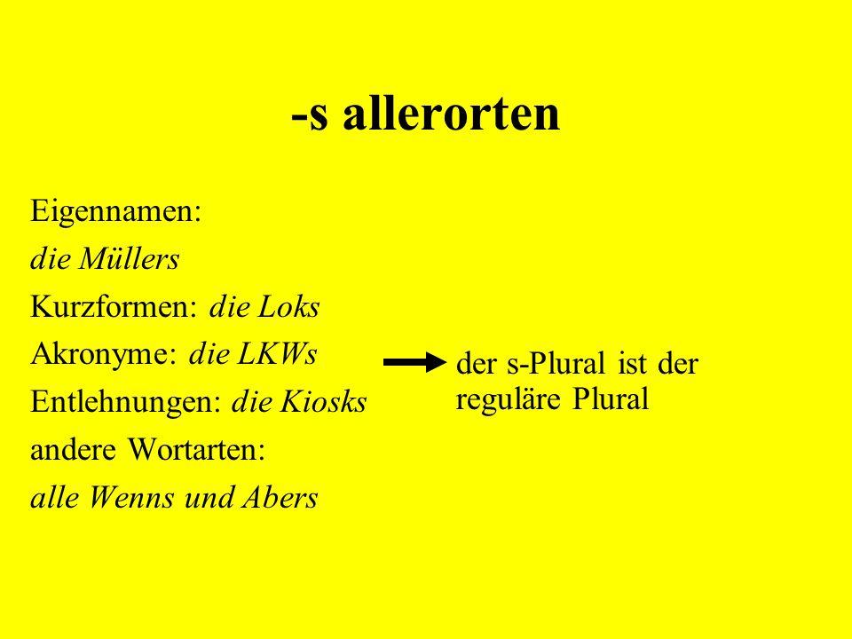 -s allerorten Eigennamen: die Müllers Kurzformen: die Loks