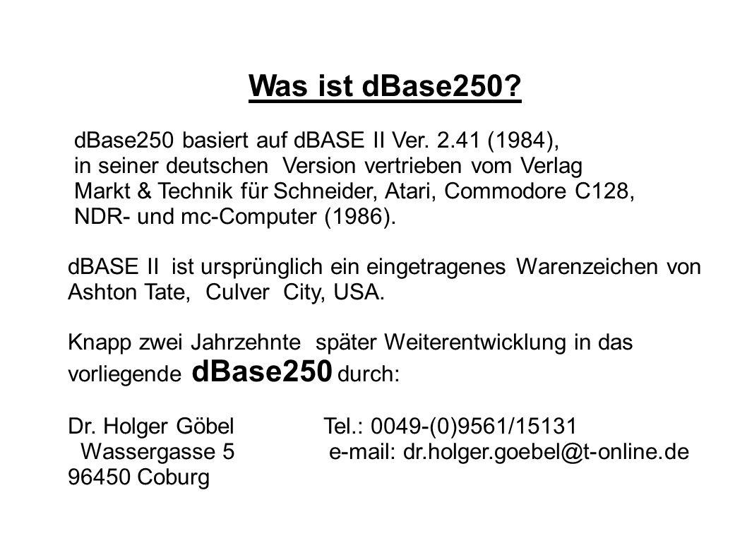 Was ist dBase250 dBase250 basiert auf dBASE II Ver. 2.41 (1984), in seiner deutschen Version vertrieben vom Verlag.