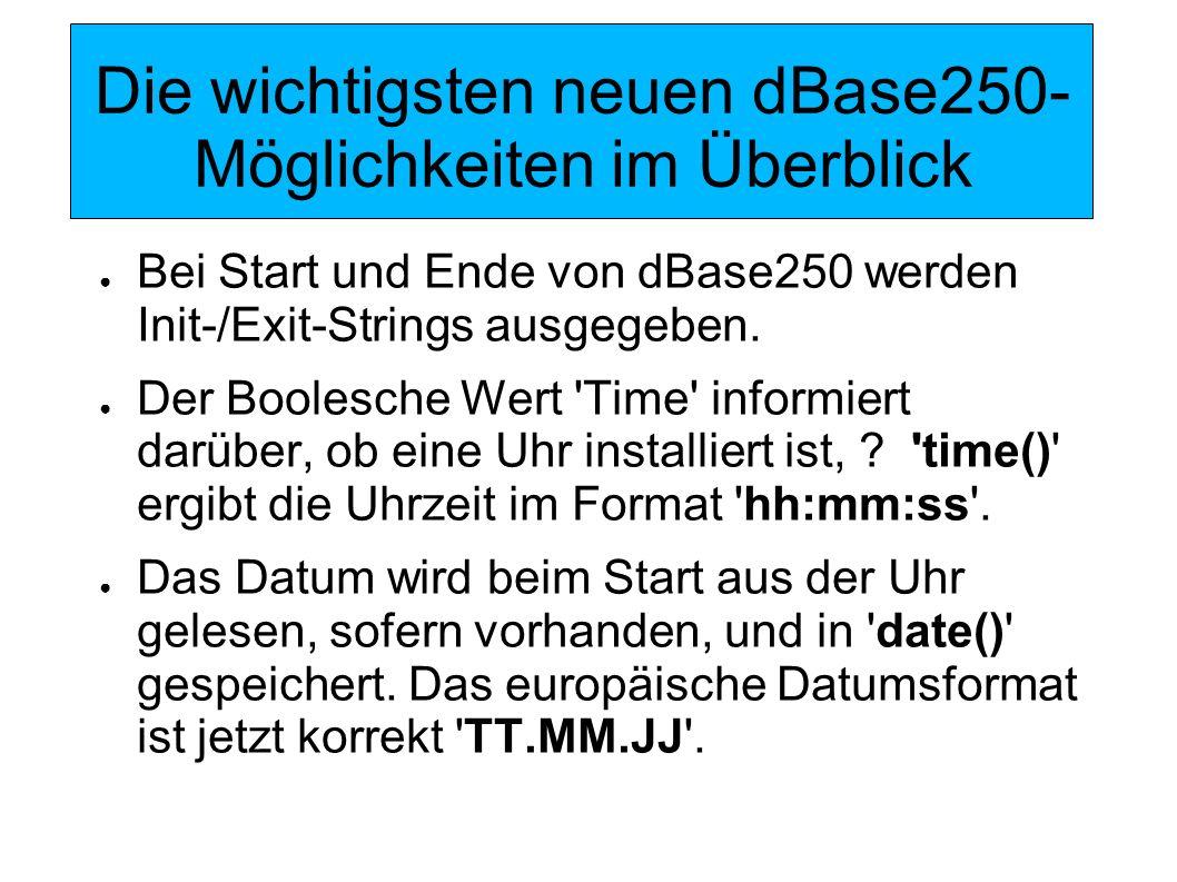 Die wichtigsten neuen dBase250-Möglichkeiten im Überblick