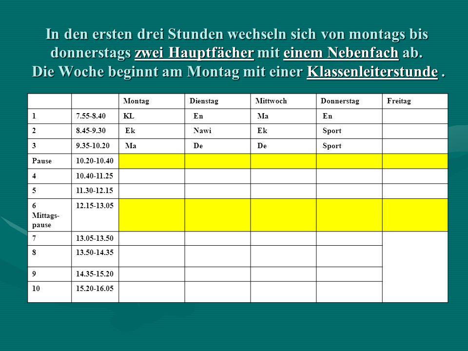 In den ersten drei Stunden wechseln sich von montags bis donnerstags zwei Hauptfächer mit einem Nebenfach ab. Die Woche beginnt am Montag mit einer Klassenleiterstunde .