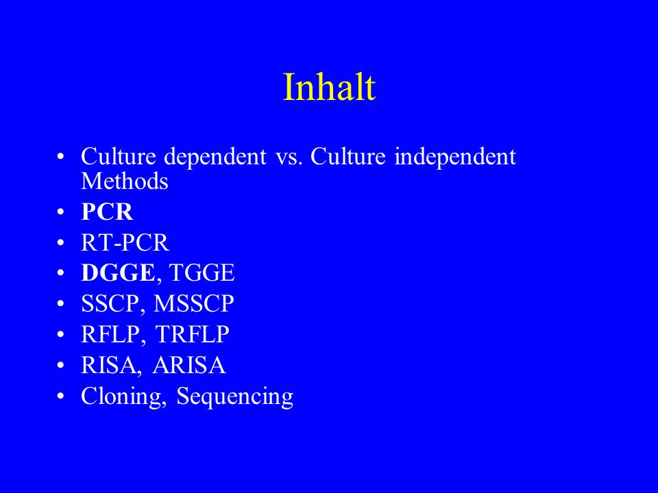 Inhalt Culture dependent vs. Culture independent Methods PCR RT-PCR