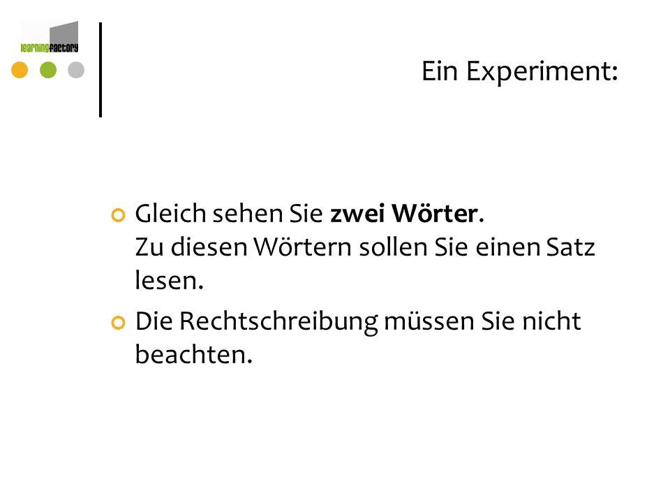 Ein Experiment: Gleich sehen Sie zwei Wörter. Zu diesen Wörtern sollen Sie einen Satz lesen.