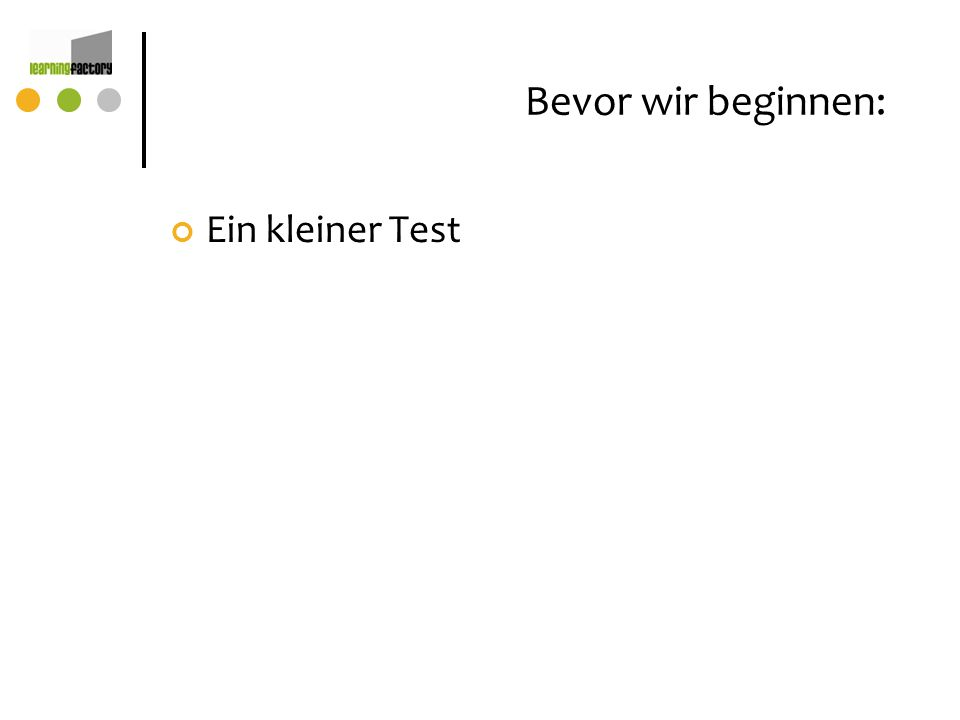 Bevor wir beginnen: Ein kleiner Test