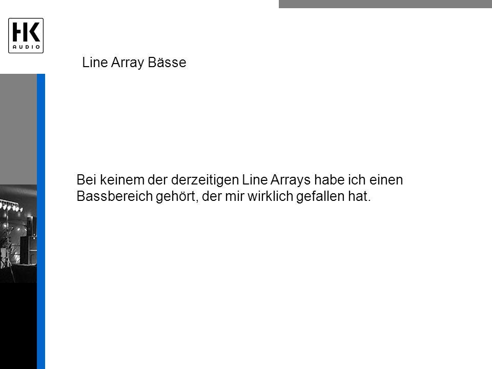 Line Array Bässe Bei keinem der derzeitigen Line Arrays habe ich einen Bassbereich gehört, der mir wirklich gefallen hat.