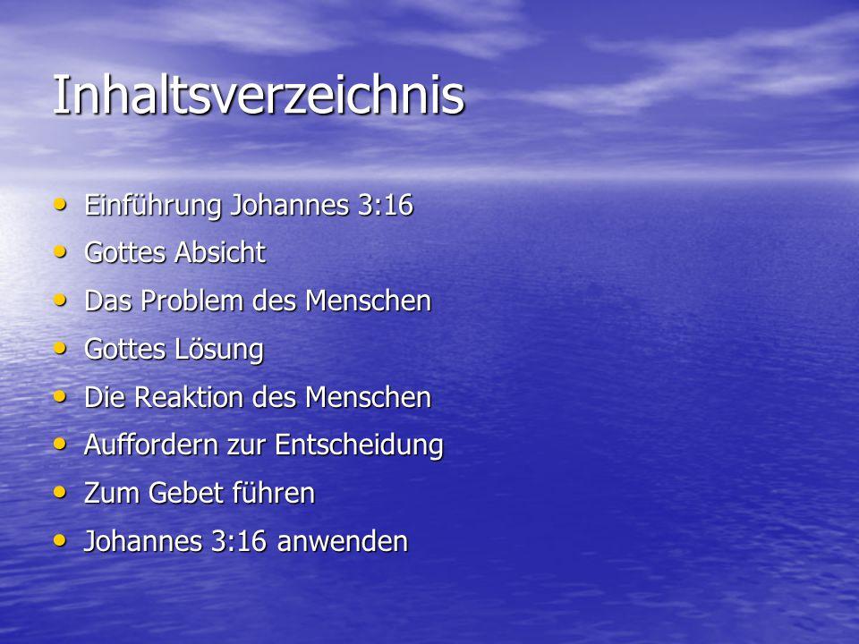 Inhaltsverzeichnis Einführung Johannes 3:16 Gottes Absicht