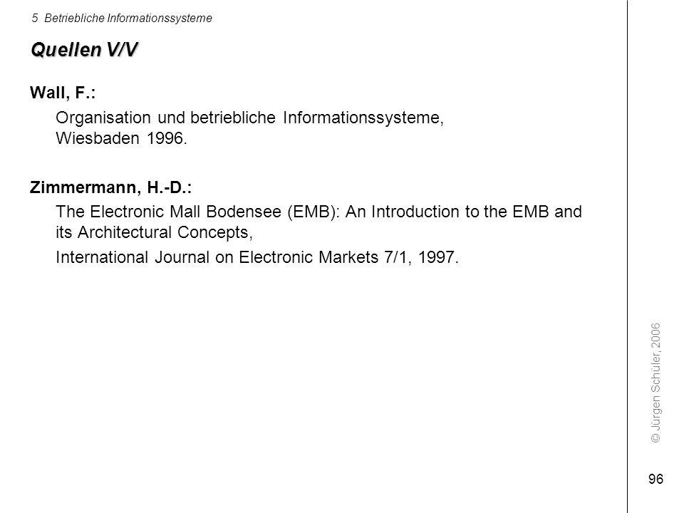 Quellen V/V Wall, F.: Organisation und betriebliche Informationssysteme, Wiesbaden 1996. Zimmermann, H.-D.: