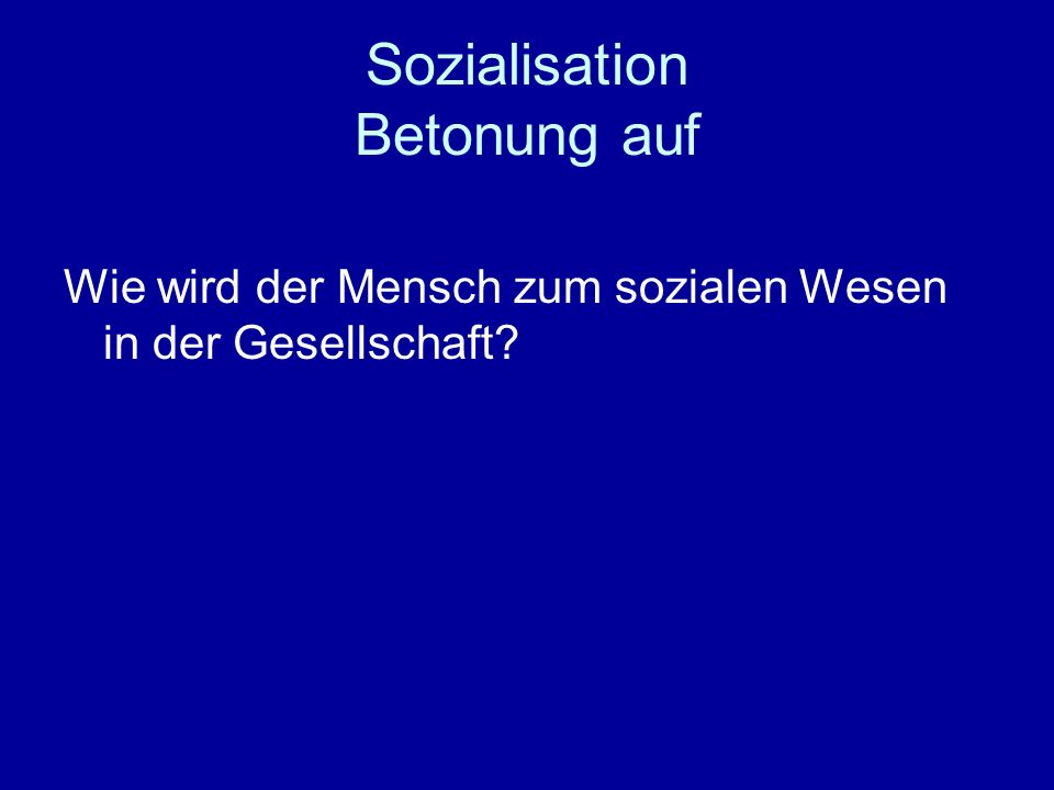 Sozialisation Betonung auf