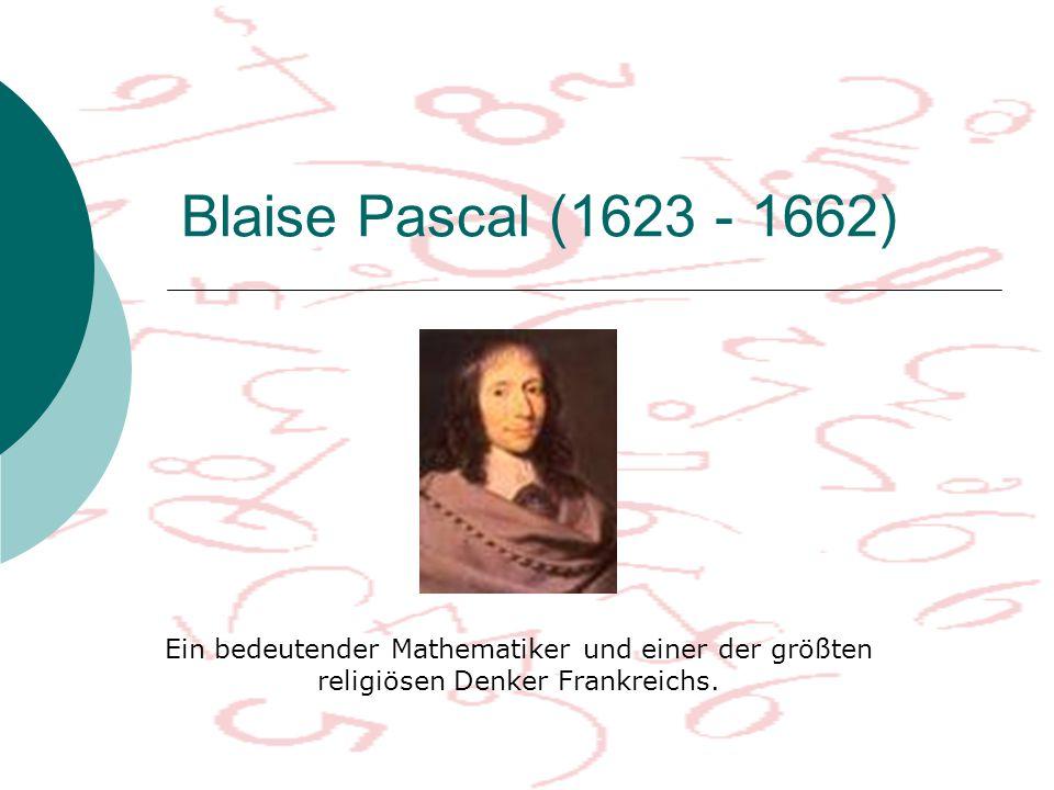 Blaise Pascal (1623 - 1662) Ein bedeutender Mathematiker und einer der größten.
