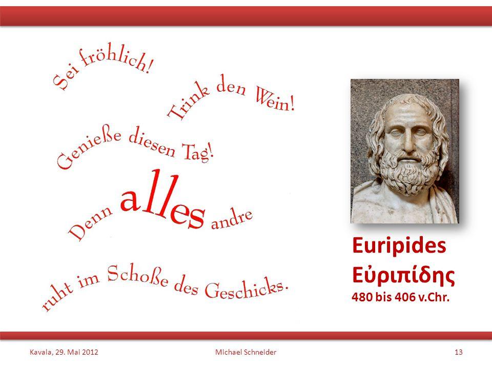 Euripides Εὐριπίδης 480 bis 406 v.Chr. Kavala, 29. Mai 2012