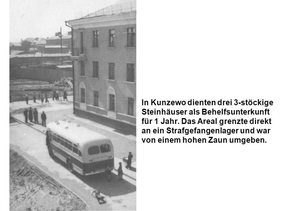 In Kunzewo dienten drei 3-stöckige Steinhäuser als Behelfsunterkunft für 1 Jahr.