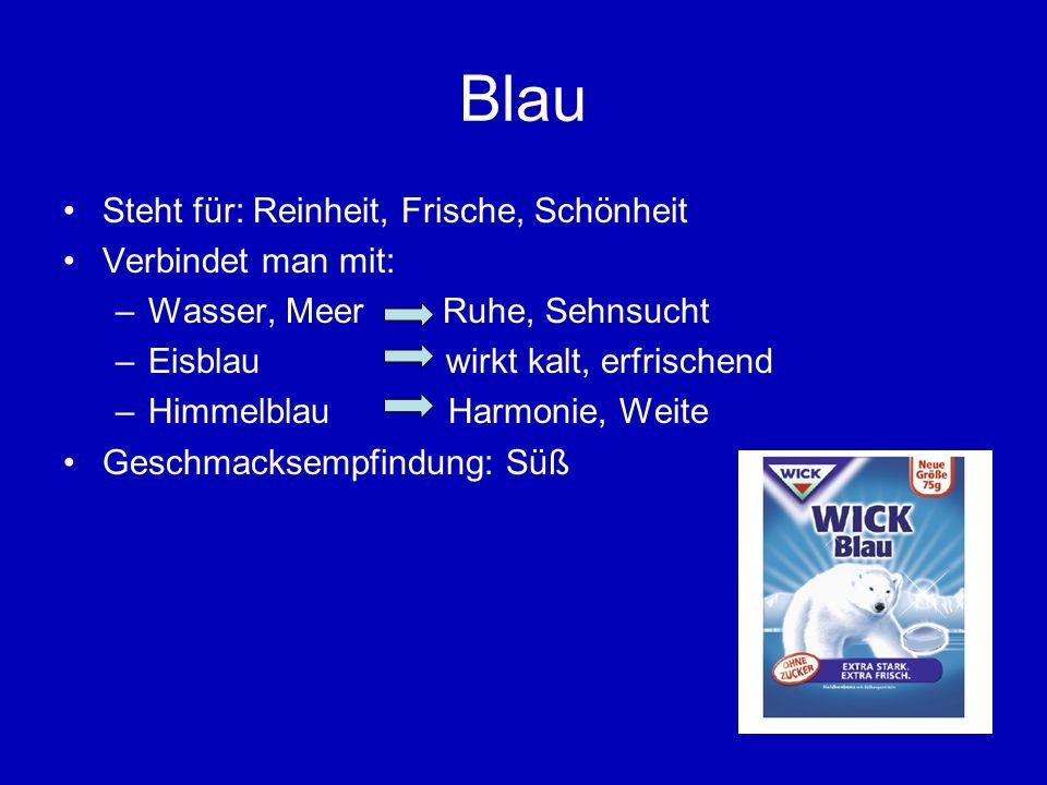 Blau Steht für: Reinheit, Frische, Schönheit Verbindet man mit: