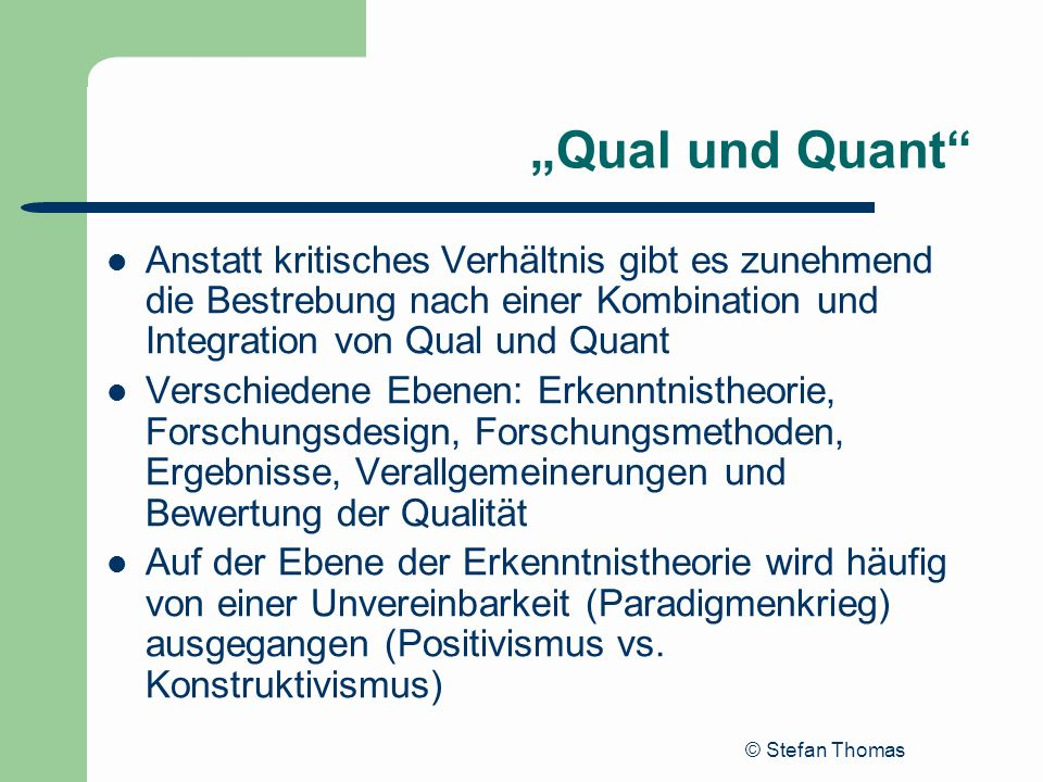 """""""Qual und Quant Anstatt kritisches Verhältnis gibt es zunehmend die Bestrebung nach einer Kombination und Integration von Qual und Quant."""