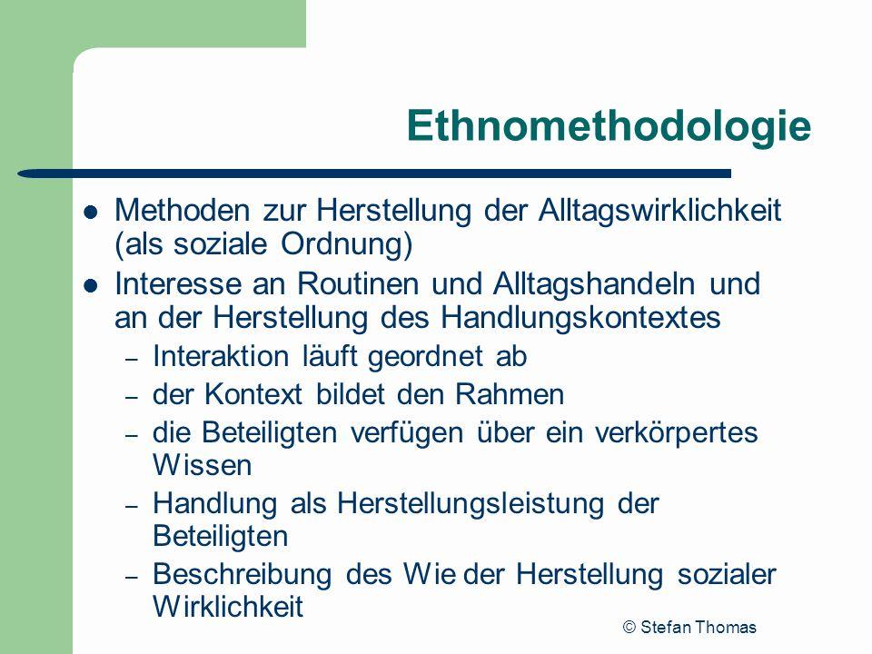 Ethnomethodologie Methoden zur Herstellung der Alltagswirklichkeit (als soziale Ordnung)