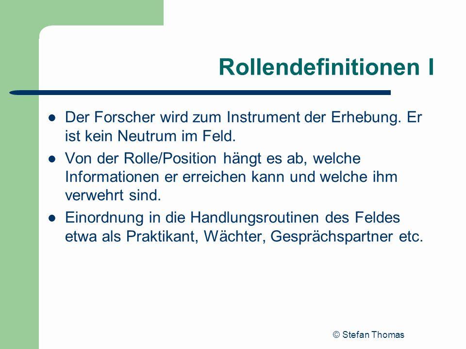 Rollendefinitionen I Der Forscher wird zum Instrument der Erhebung. Er ist kein Neutrum im Feld.