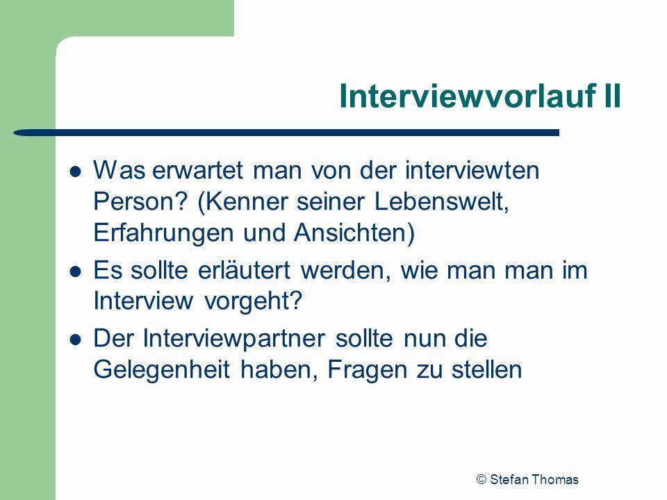 Interviewvorlauf II Was erwartet man von der interviewten Person (Kenner seiner Lebenswelt, Erfahrungen und Ansichten)