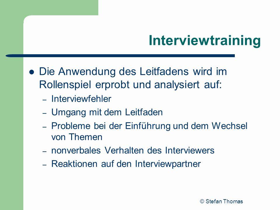 Interviewtraining Die Anwendung des Leitfadens wird im Rollenspiel erprobt und analysiert auf: Interviewfehler.