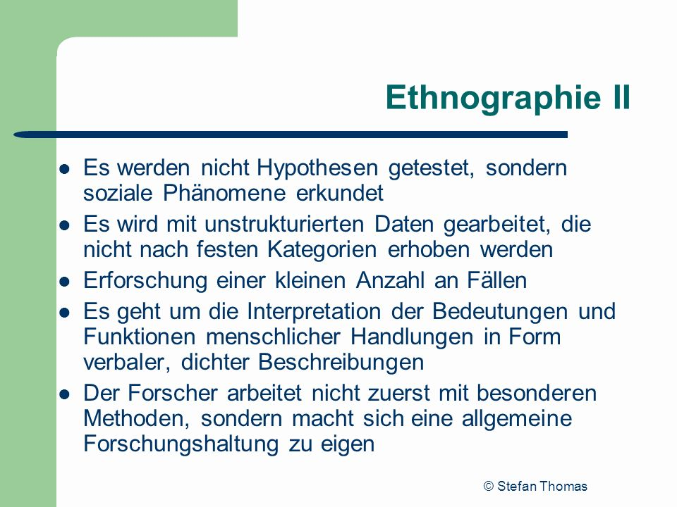 Ethnographie IIEs werden nicht Hypothesen getestet, sondern soziale Phänomene erkundet.