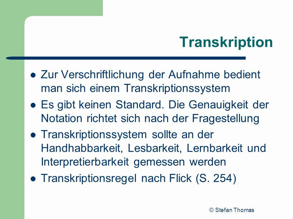 Transkription Zur Verschriftlichung der Aufnahme bedient man sich einem Transkriptionssystem.