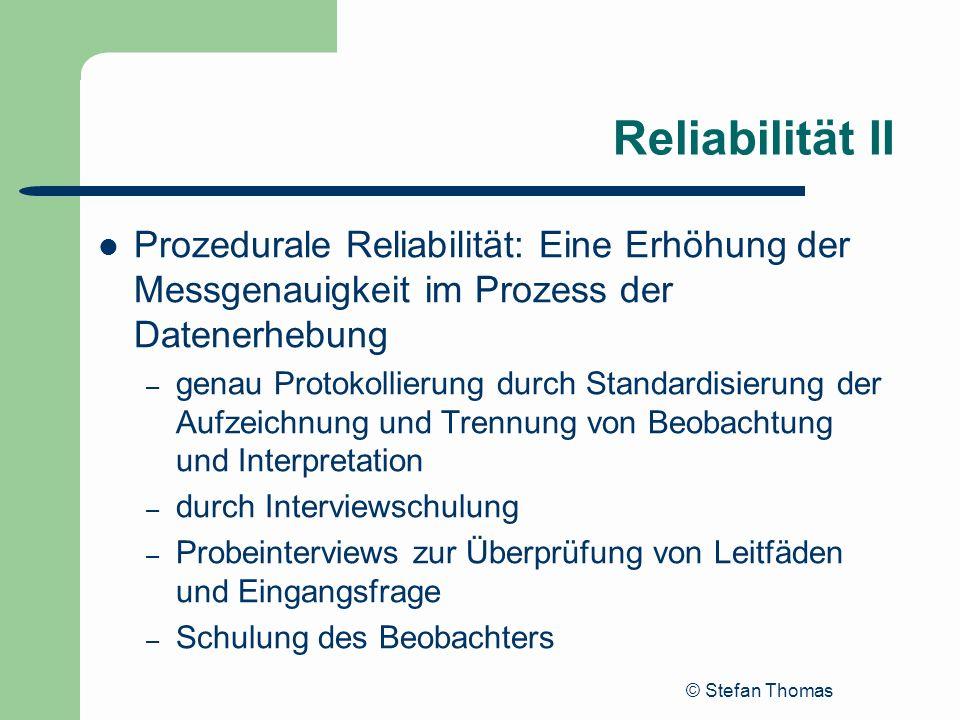 Reliabilität II Prozedurale Reliabilität: Eine Erhöhung der Messgenauigkeit im Prozess der Datenerhebung.