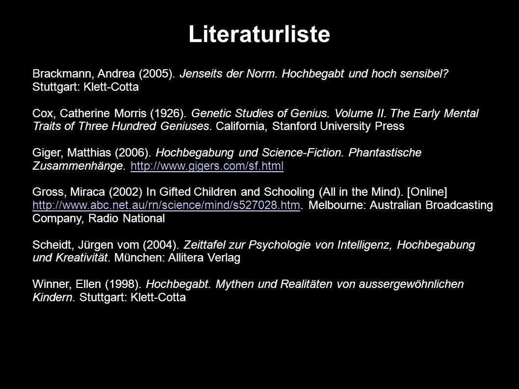 Literaturliste Brackmann, Andrea (2005). Jenseits der Norm. Hochbegabt und hoch sensibel Stuttgart: Klett-Cotta.