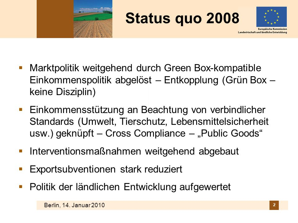 Status quo 2008 Marktpolitik weitgehend durch Green Box-kompatible Einkommenspolitik abgelöst – Entkopplung (Grün Box – keine Disziplin)