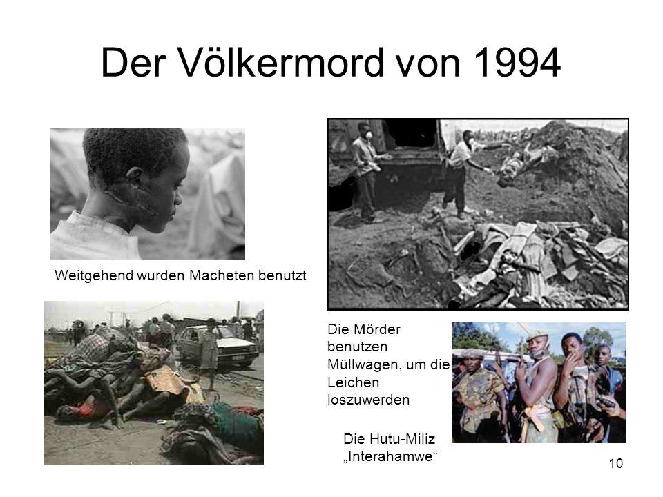 Der Völkermord von 1994 Weitgehend wurden Macheten benutzt