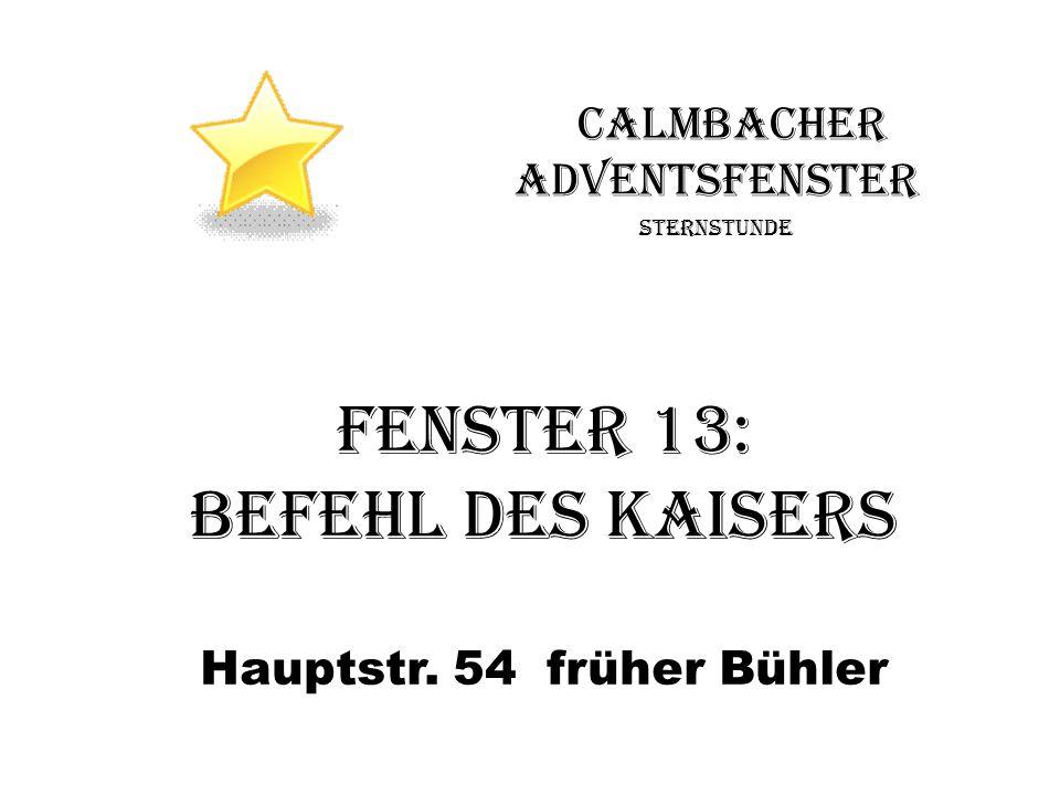 Fenster 13: Befehl des Kaisers Calmbacher Adventsfenster