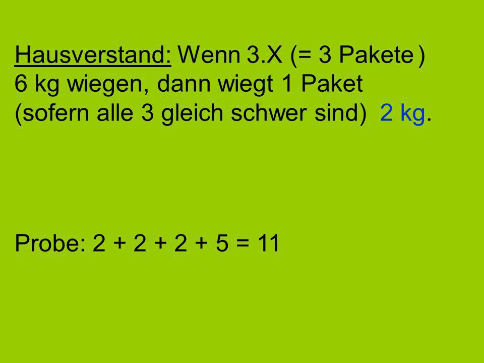 Hausverstand: Wenn 3.X (= 3 Pakete ) 6 kg wiegen, dann wiegt 1 Paket (sofern alle 3 gleich schwer sind) 2 kg.