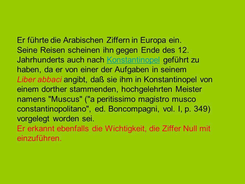Er führte die Arabischen Ziffern in Europa ein.